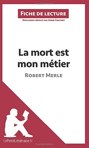 9782806211132: La mort est mon métier de Robert Merle (Fiche de lecture): Résumé Complet Et Analyse Détaillée De L'oeuvre (French Edition)
