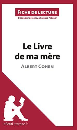 9782806211422: Le Livre de ma mère d'Albert Cohen (Fiche de lecture): Résumé Complet Et Analyse Détaillée De L'oeuvre (French Edition)