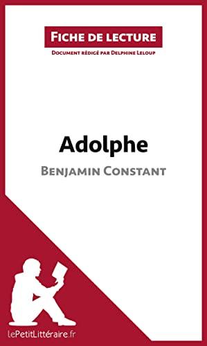 9782806212535: Adolphe de Benjamin Constant (Fiche de lecture): Résumé Complet Et Analyse Détaillée De L'oeuvre (French Edition)