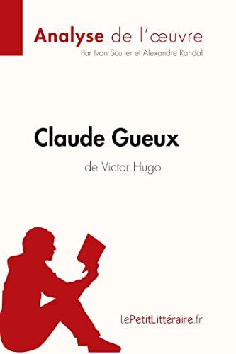 9782806212627: Claude Gueux de Victor Hugo Analyse de l'oeuvre: Comprendre la littérature avec lePetitLittéraire.fr