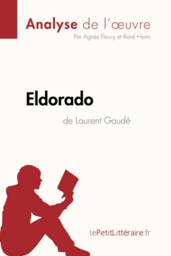 9782806212788: Eldorado de Laurent Gaudé (Analyse de l'oeuvre): Comprendre la littérature avec lePetitLittéraire.fr (French Edition)