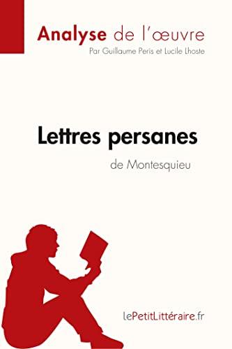9782806213556: Lettres persanes de Montesquieu (Analyse de l'oeuvre): Comprendre la littérature avec lePetitLittéraire.fr (French Edition)