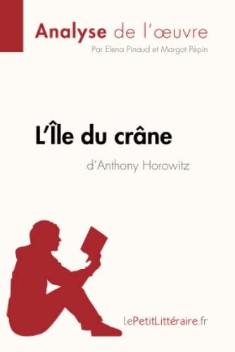 9782806213686: Analyse : L'Île du crâne de Anthony Horowitz (analyse complète de l'oeuvre et résumé): Résumé complet et analyse détaillée de l'oeuvre