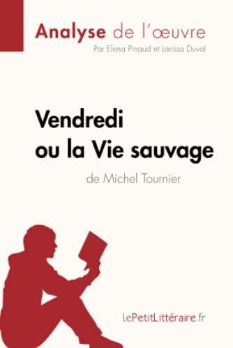 9782806214164: Vendredi ou la Vie sauvage de Michel Tournier (Analyse de l'oeuvre): Comprendre la littérature avec lePetitLittéraire.fr (French Edition)