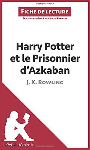 Harry Potter et le Prisonnier d'Azkaban de J. K. Rowling (Fiche de lecture): Résumé Complet Et Analyse Détaillée De L'oeuvre - Panneel, Youri