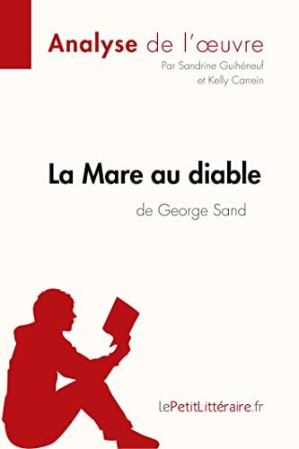 9782806226006: La Mare au diable de George Sand (Fiche de lecture): Résumé Complet Et Analyse Détaillée De L'oeuvre (French Edition)