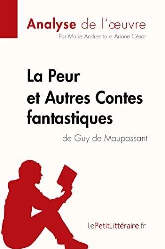 9782806230850: La Peur et Autres Contes fantastiques de Guy de Maupassant (Analyse de l'oeuvre): Comprendre la littérature avec lePetitLittéraire.fr (French Edition)