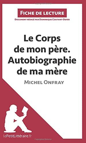 9782806231208: Le Corps de mon p�re. Autobiographie de ma m�re de Michel Onfray (Fiche de lecture): R�sum� complet et analyse d�taill�e de l'oeuvre