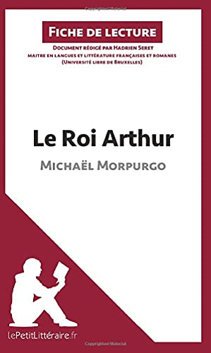 9782806231253: Analyse : Le Roi Arthur de Michaël Morpurgo (analyse complète de l'oeuvre et résumé): Résumé complet et analyse détaillée de l'oeuvre