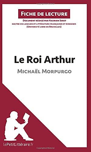 9782806231253: Le Roi Arthur de Michaël Morpurgo (Fiche de lecture): Résumé complet et analyse détaillée de l'oeuvre