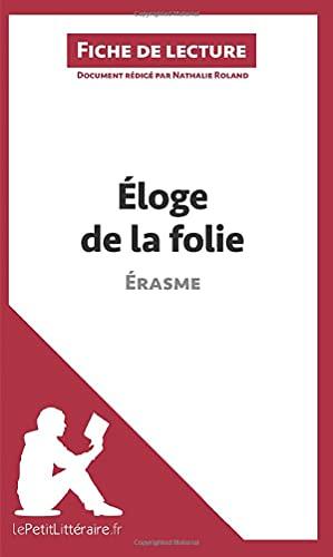 9782806251978: Éloge de la folie d'Érasme (Fiche de lecture): Résumé Complet Et Analyse Détaillée De L'oeuvre (French Edition)