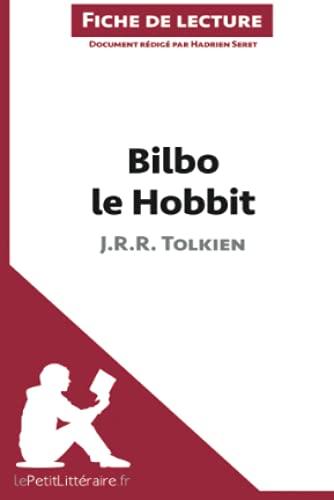 9782806253699: Bilbo le Hobbit de J. R. R. Tolkien (Fiche de lecture): R�sum� Complet Et Analyse D�taill�e De L'oeuvre