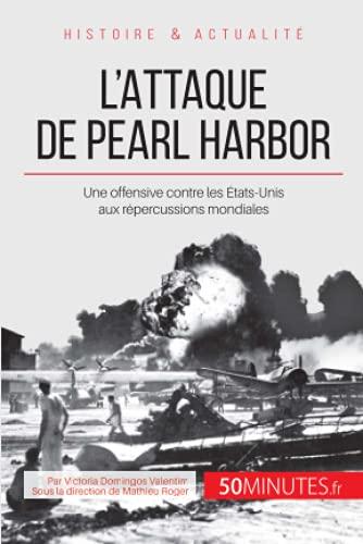9782806256010: L'attaque de Pearl Harbor: Une offensive contre les États-Unis qui mondialise la guerre (French Edition)