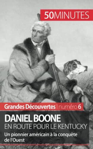 9782806256362: Daniel Boone en route pour le Kentucky: Un pionnier américain à la conquête de l'Ouest