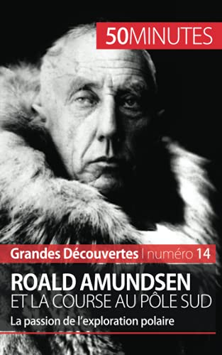 9782806256447: Roald Amundsen et la course au pôle Sud: La passion de l'exploration polaire (French Edition)