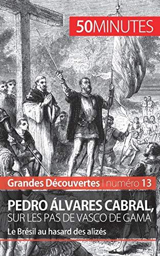 9782806256454: Pedro Álvares Cabral, sur les pas de Vasco de Gama: Le Brésil au hasard des alizés