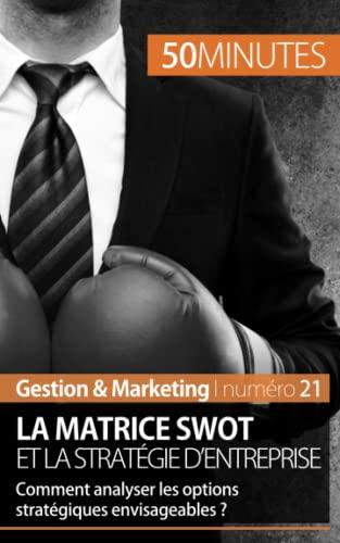 9782806257277: La matrice Swot et la stratégie d'entreprise: Comment analyser les options stratégiques envisageables ?