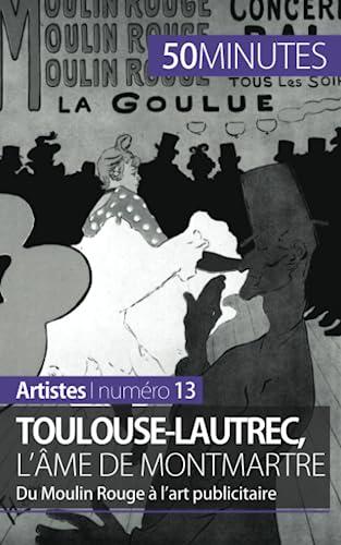 9782806257833: Toulouse-Lautrec, l'âme de Montmartre: Du Moulin Rouge à l'art publicitaire (French Edition)