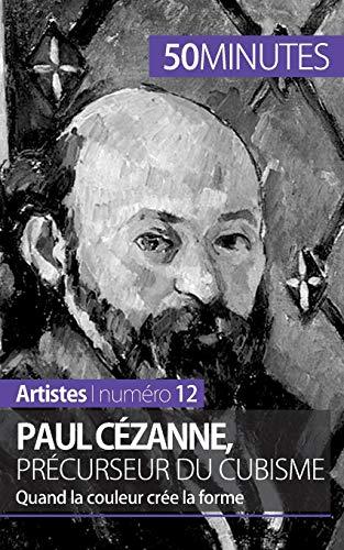 Paul Cézanne, précurseur du cubisme: Quand la couleur crée la forme: Delphine ...