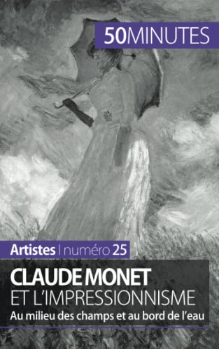 9782806258151: Claude Monet et l'impressionnisme: Au milieu des champs et au bord de l'eau (French Edition)