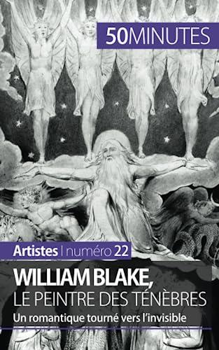 9782806258175: William Blake, le peintre des t�n�bres: Un romantique tourn� vers l'invisible