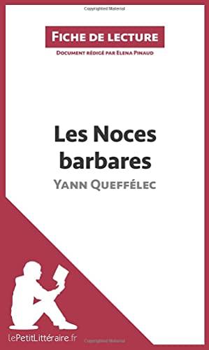 9782806258892: Les Noces barbares de Yann Queffélec (Fiche de lecture): Résumé complet et analyse détaillée de l'oeuvre