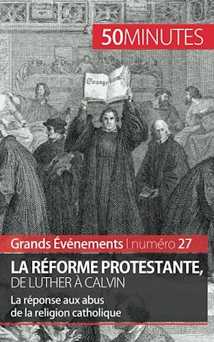 9782806259813: La Réforme protestante, de Luther à Calvin: La réponse aux abus de la religion catholique