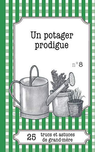 9782806260208: Un potager prodigue: 25 Trucs Et Astuces De Grand-M�re