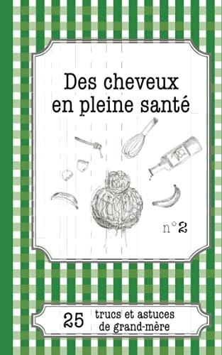 9782806260246: Des cheveux en pleine santé: 25 Trucs Et Astuces De Grand-Mère (French Edition)