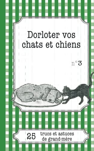 9782806260338: Dorloter vos chats et chiens: 25 Trucs Et Astuces De Grand-Mère (French Edition)