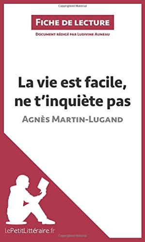 9782806265739: La vie est facile, ne t'inquiète pas d'Agnès MartinLugand (Fiche de lecture): Résumé complet et analyse détaillée de l'oeuvre (French Edition)