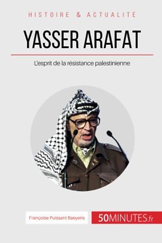 9782806266613: Yasser Arafat et l'esprit de la résistance palestinienne: Des idéaux révolutionnaires à la désillusion (French Edition)