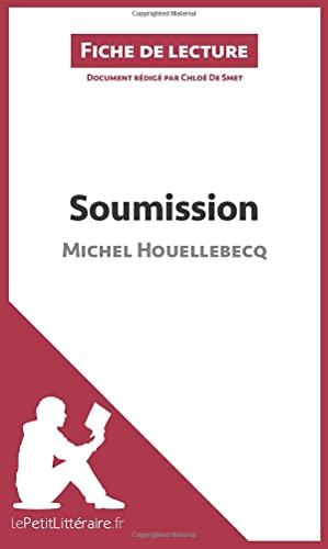 9782806267825: Soumission de Michel Houellebecq (Fiche de lecture): Résumé Complet Et Analyse Détaillée De L'oeuvre (French Edition)