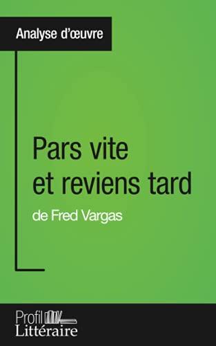 9782806269089: Pars vite et reviens tard de Fred Vargas (Analyse approfondie): Approfondissez votre lecture des romans classiques et modernes avec Profil-Litteraire.fr