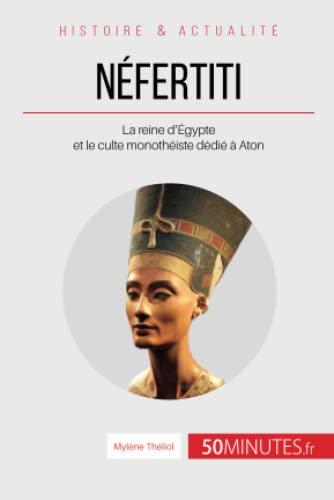 9782806271754: Néfertiti: La reine d'Égypte et le culte monothéiste dédié à Aton (French Edition)