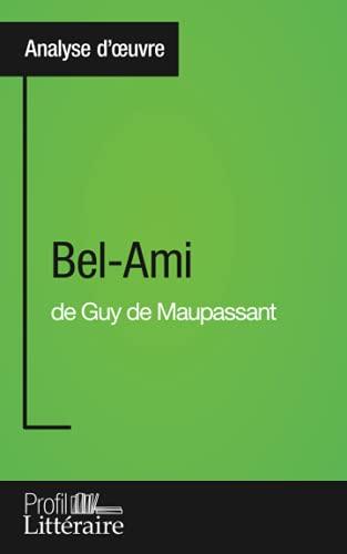 9782806273253: Bel-Ami de Guy de Maupassant (Analyse approfondie): Approfondissez votre lecture des romans classiques et modernes avec Profil-Litteraire.fr