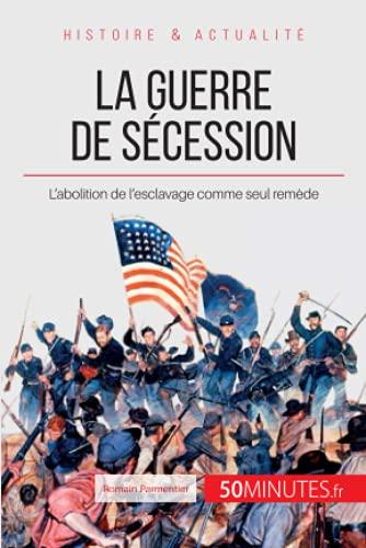 La Guerre De Secession L Union Dechiree
