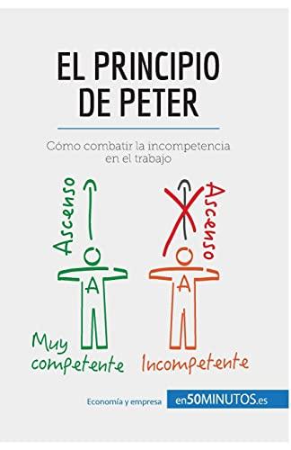 El principio de Peter: Cómo combatir la incompetencia en el trabajo (Spanish Edition): ...