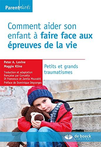 9782807300453: Comment aider son enfant à faire face aux épreuves de la vie : Petits et grands traumatismes