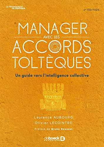 9782807314894: Manager avec les accords toltèques : Un guide vers l'intelligence collective