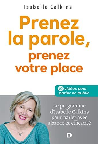 9782807329140: Prenez la parole, prenez votre place - Le programme d Isabelle Calkins pour parler avec aisance et efficacité