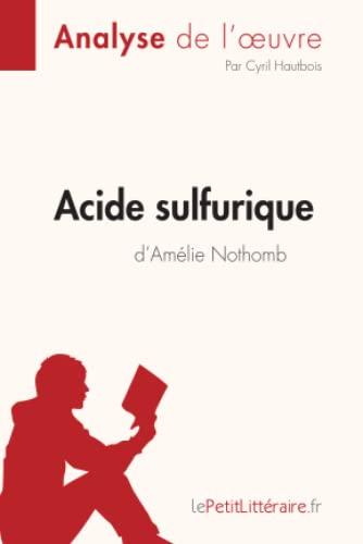 9782808014236: Acide sulfurique d'Amélie Nothomb (Analyse de l'oeuvre): Comprendre la littérature avec lePetitLittéraire.fr
