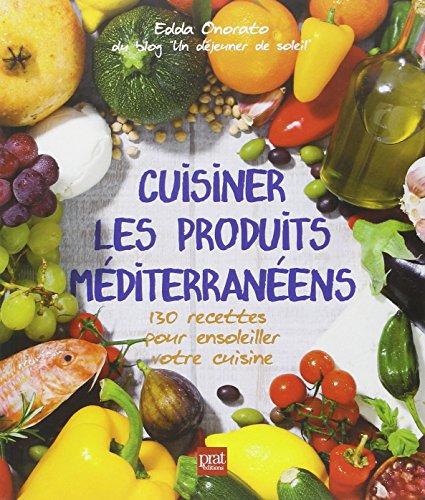 9782809506266: Cuisiner les produits méditerranéens : 130 recettes pour ensoleiller votre cuisine