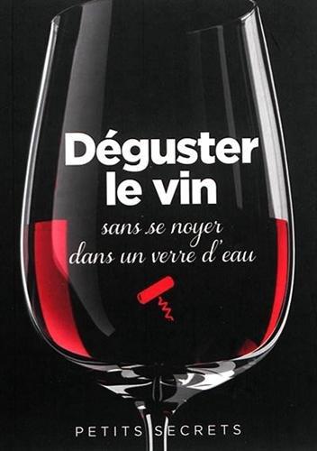 9782809506280: Déguster le vin sans se noyer dans un verre d'eau