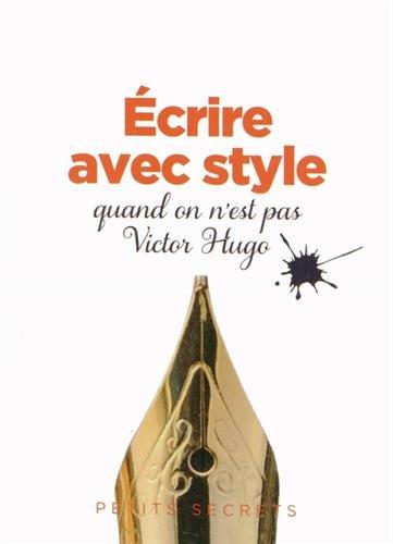 9782809506310: Ecrire avec Style Quand on Est Pas Victor Hugo