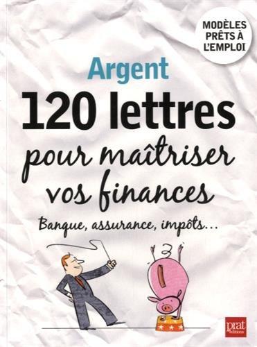 9782809507201: Argent, 120 lettres pour ma�triser vos finances : Banque, assurance, imp�ts...