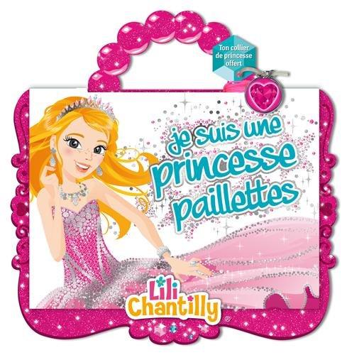 9782809650600: Princesses Lili Chantilly - Je suis une princesse paillettes