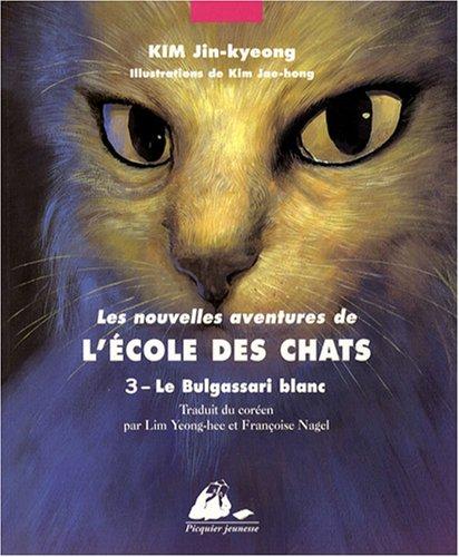 9782809700190: Les Nouvelles Aventures de l'Ecole des Chats, Tome 3 : Le Bulgassari blanc