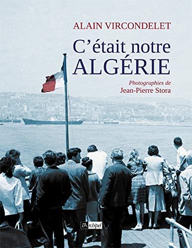 C'était notre Algérie (Histoire) - Alain Vircondelet