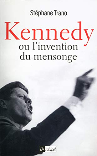 9782809812671: Kennedy ou l'invention du mensonge
